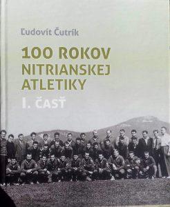 Obal knihy Ľudovít Čutrík, 100 rokov nitrianskej atletiky